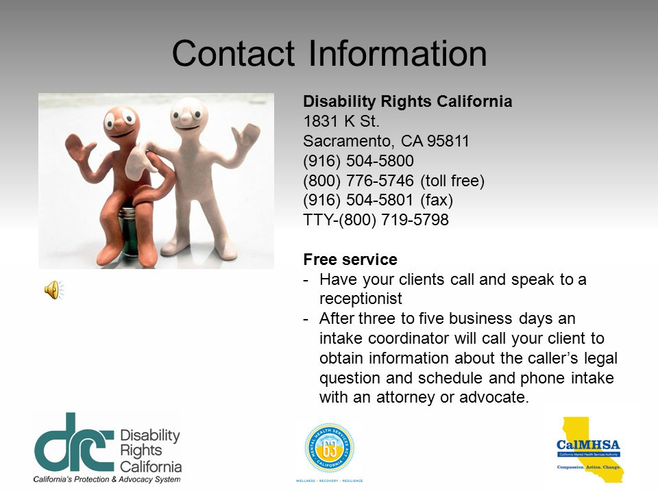 Contact Information Disability Rights California. 1831 K St. Sacramento, CA 95811. (916) 504-5800.