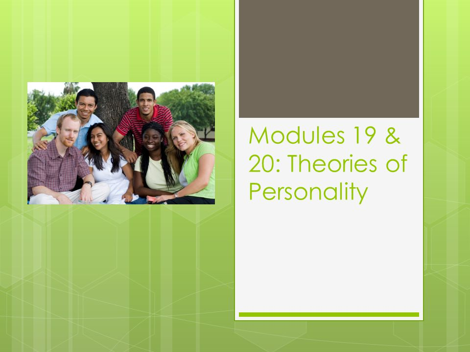 Modules 19 & 20: Theories of Personality