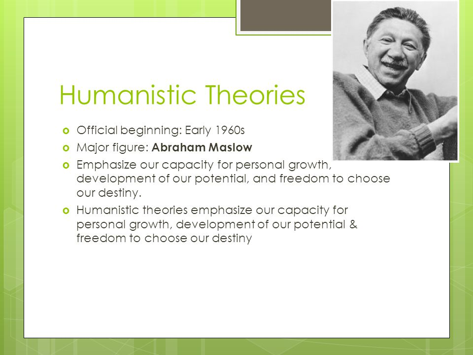 Humanistic Theories Official beginning: Early 1960s