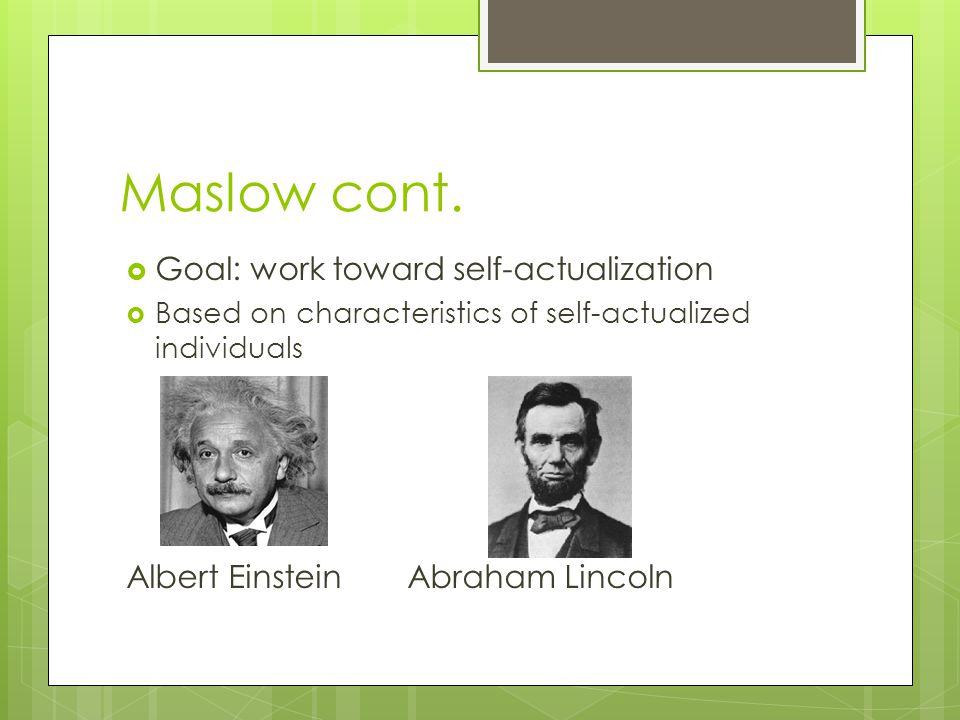 Maslow cont. Goal: work toward self-actualization