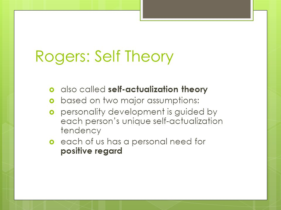 Rogers: Self Theory also called self-actualization theory