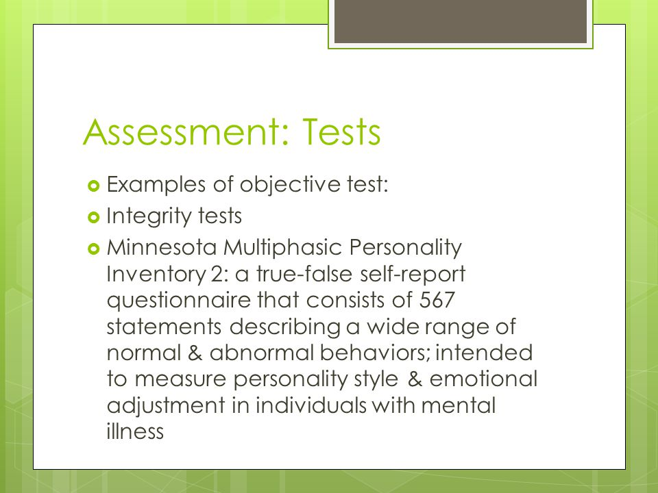 Assessment: Tests Examples of objective test: Integrity tests