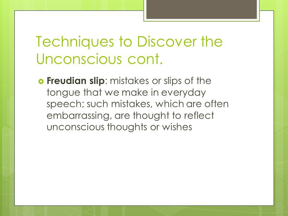 Techniques to Discover the Unconscious cont.