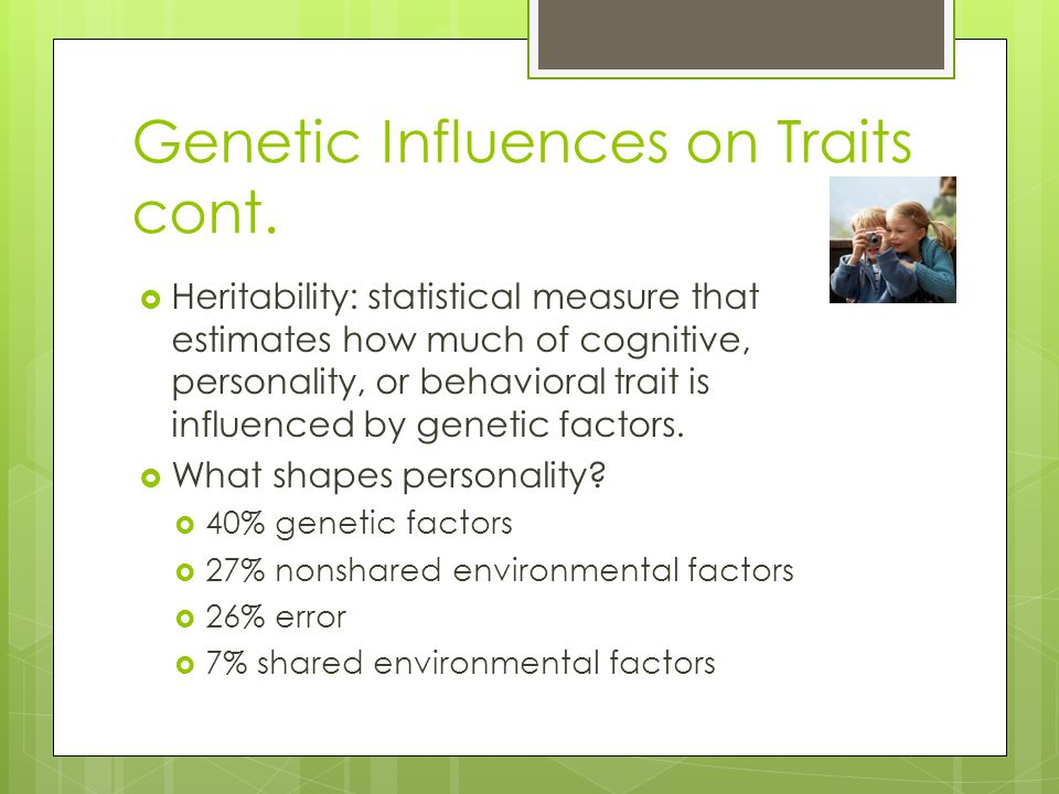 Genetic Influences on Traits cont.