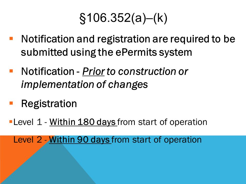 §106.352(a)–(k) Notification and registration are required to be submitted using the ePermits system.
