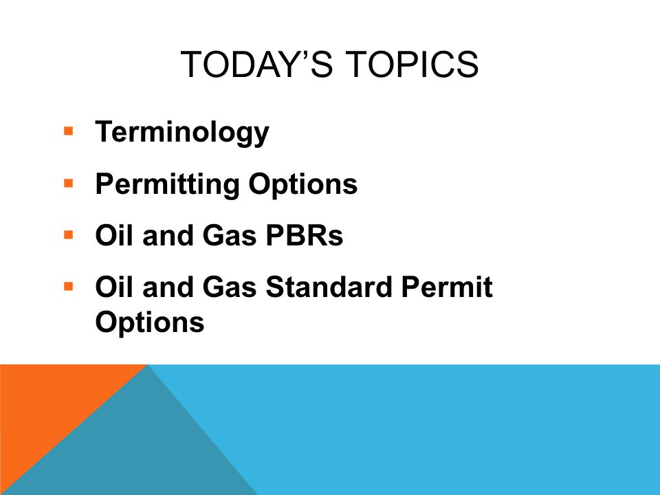 Today's Topics Terminology Permitting Options Oil and Gas PBRs