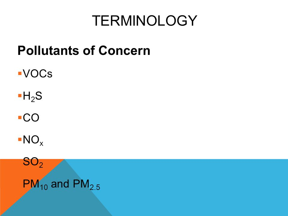 Terminology Pollutants of Concern VOCs H2S CO NOx SO2 PM10 and PM2.5