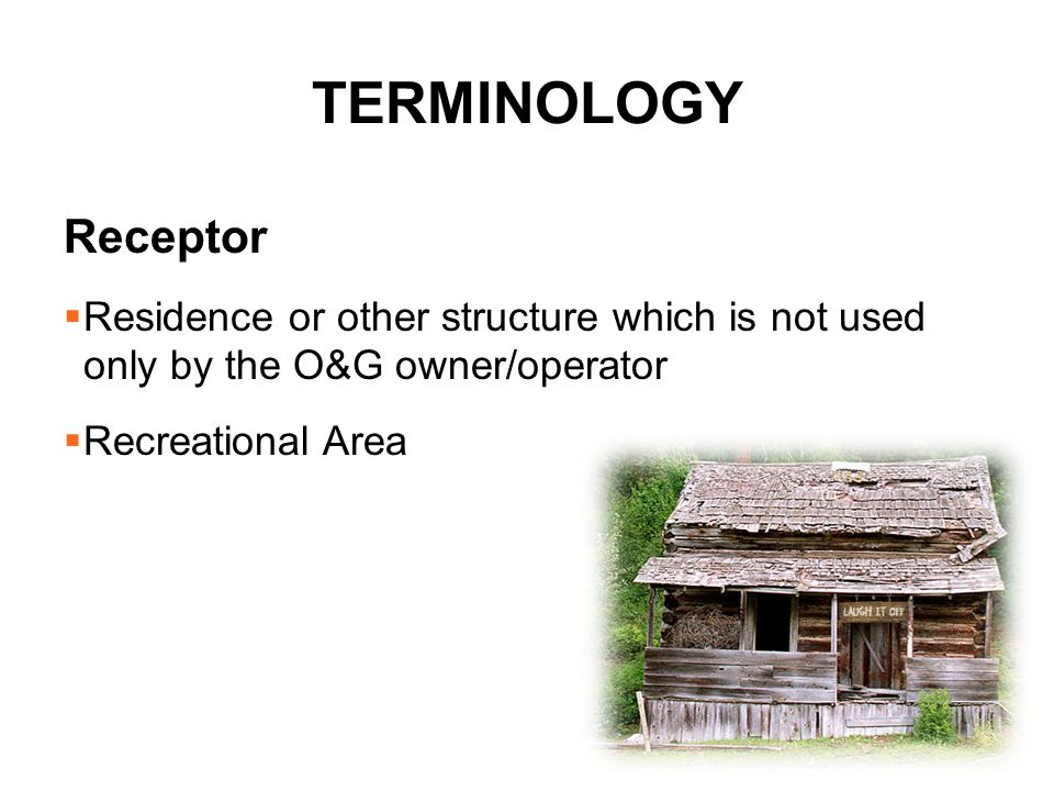 Terminology Receptor. Residence or other structure which is not used only by the O&G owner/operator.