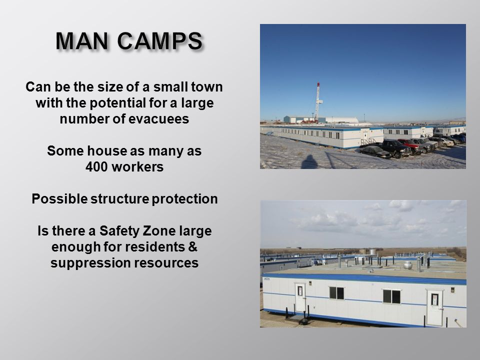 MAN CAMPS Can be the size of a small town