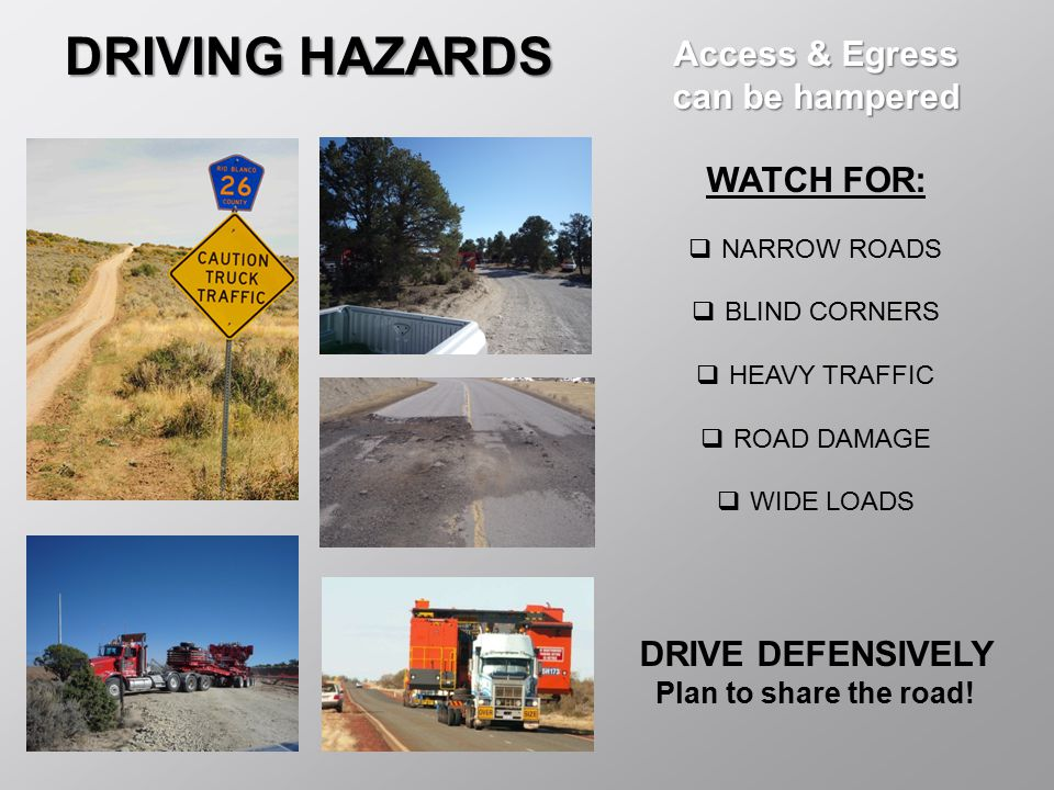 DRIVING HAZARDS Access & Egress can be hampered WATCH FOR: