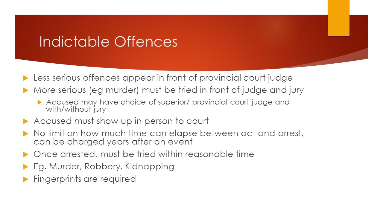 Indictable Offences Less serious offences appear in front of provincial court judge.