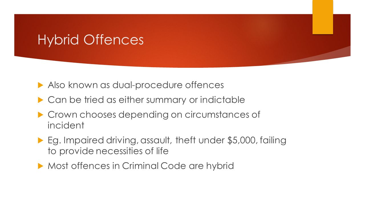 Hybrid Offences Also known as dual-procedure offences