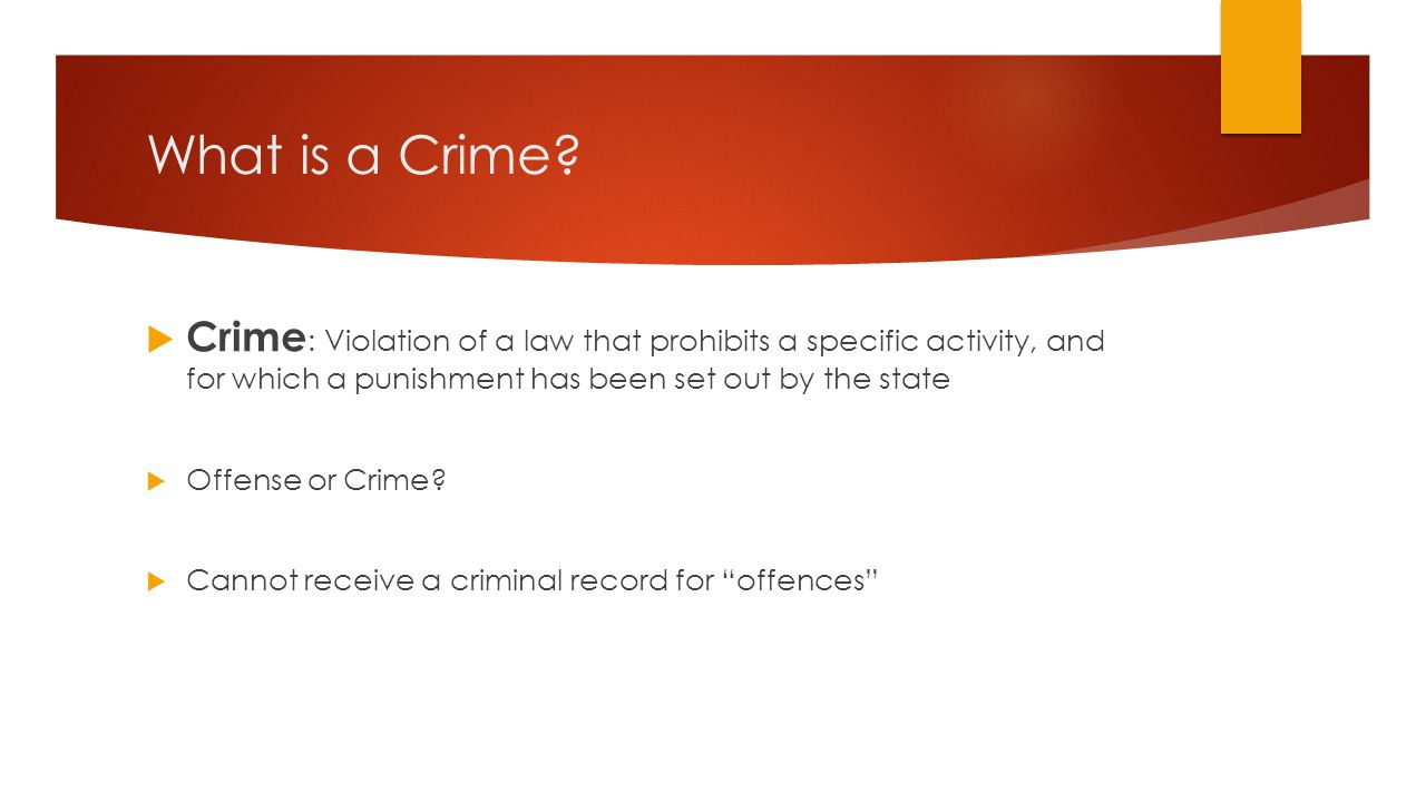 What is a Crime Crime: Violation of a law that prohibits a specific activity, and for which a punishment has been set out by the state.
