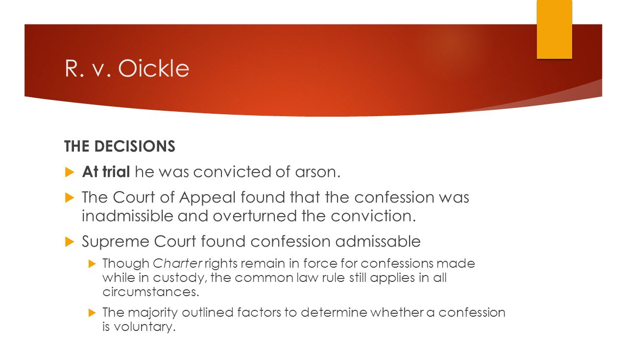 R. v. Oickle THE DECISIONS At trial he was convicted of arson.