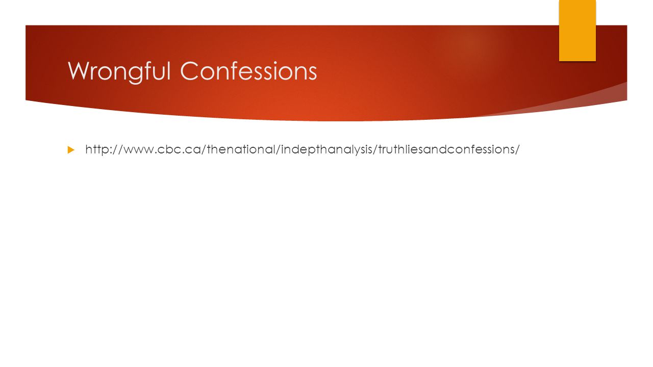 Wrongful Confessions http://www.cbc.ca/thenational/indepthanalysis/truthliesandconfessions/