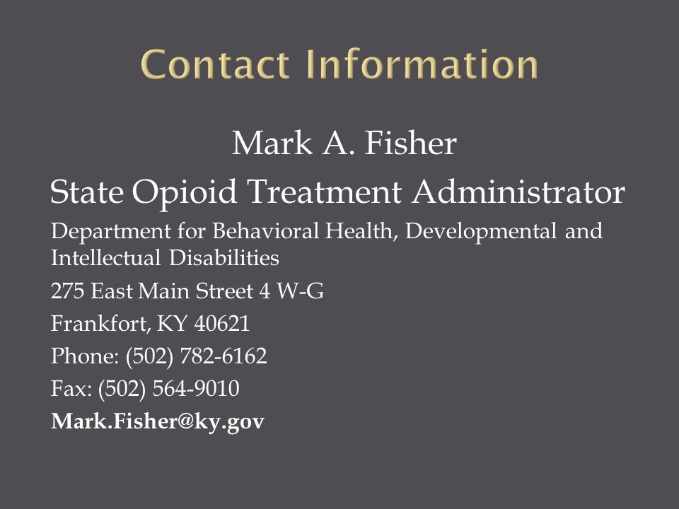 Contact Information Mark A. Fisher. State Opioid Treatment Administrator.