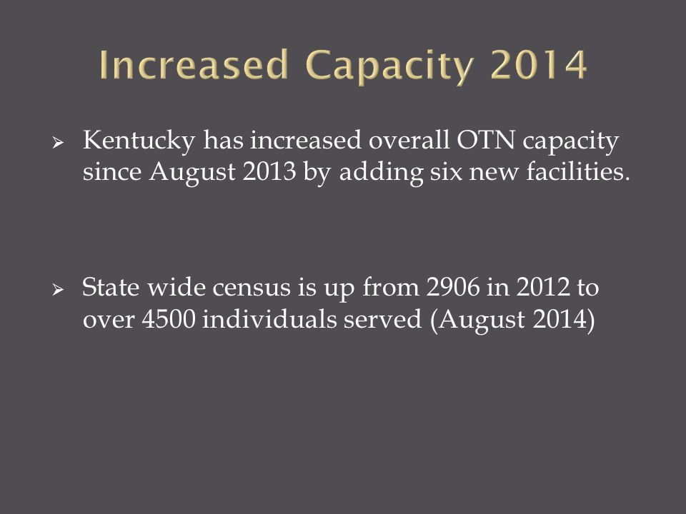 Increased Capacity 2014 Kentucky has increased overall OTN capacity since August 2013 by adding six new facilities.