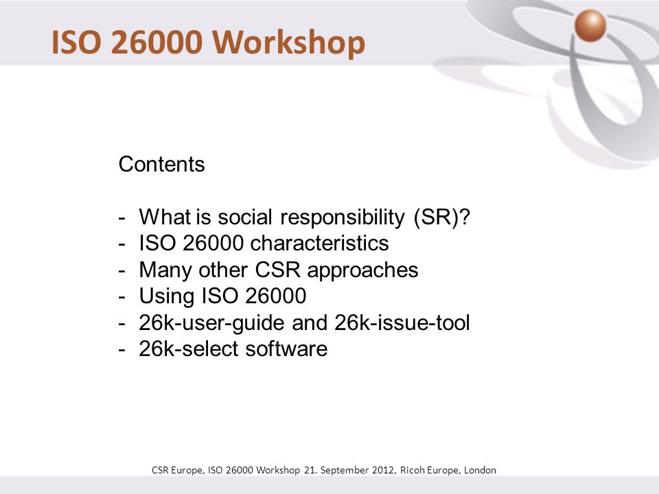 ISO 26000 Workshop Contents What is social responsibility (SR)