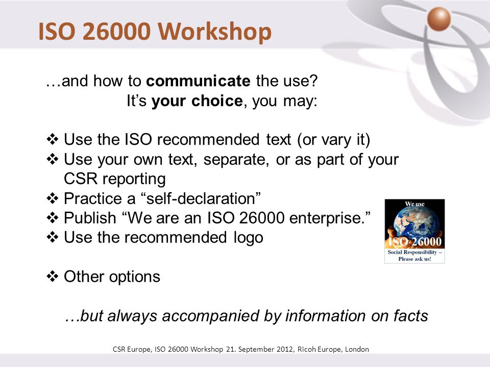 ISO 26000 Workshop …and how to communicate the use It's your choice, you may: Use the ISO recommended text (or vary it)
