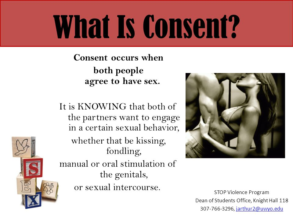 What Is Consent Consent occurs when both people agree to have sex.