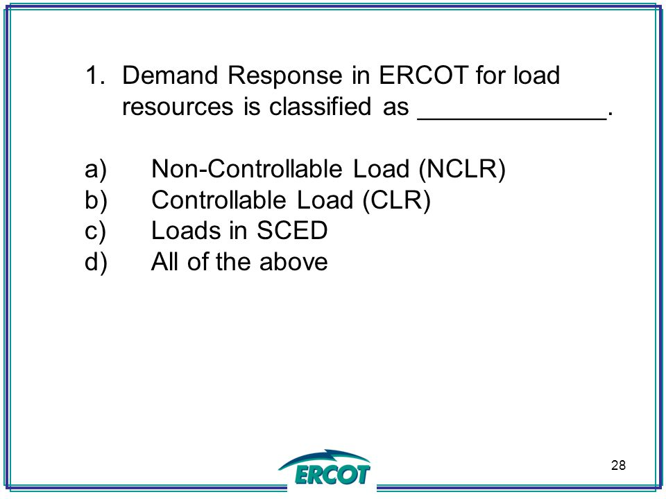 Demand Response in ERCOT for load resources is classified as _____________.