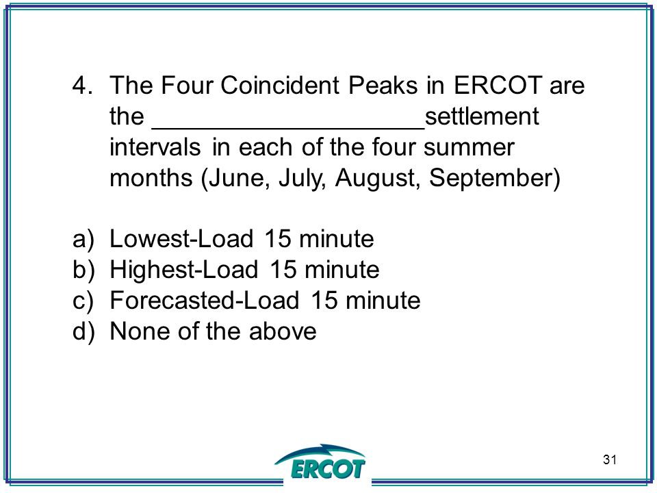 The Four Coincident Peaks in ERCOT are the ___________________settlement intervals in each of the four summer months (June, July, August, September)