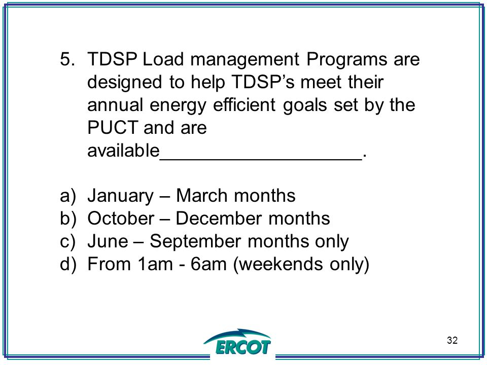 TDSP Load management Programs are designed to help TDSP's meet their annual energy efficient goals set by the PUCT and are available___________________.
