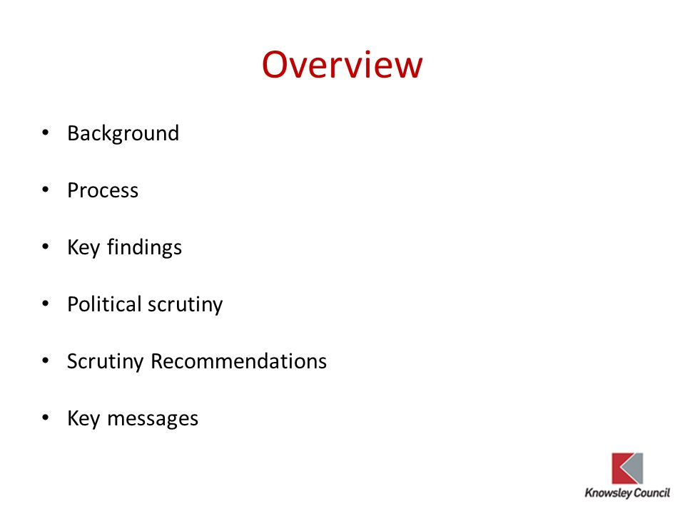 Overview Background Process Key findings Political scrutiny