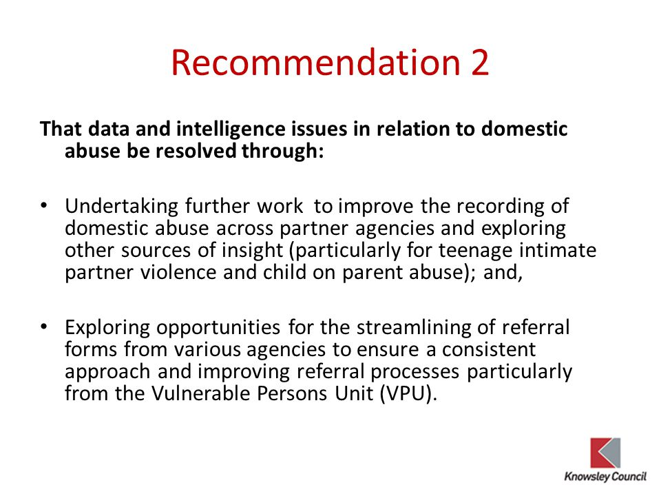 Recommendation 2 That data and intelligence issues in relation to domestic abuse be resolved through: