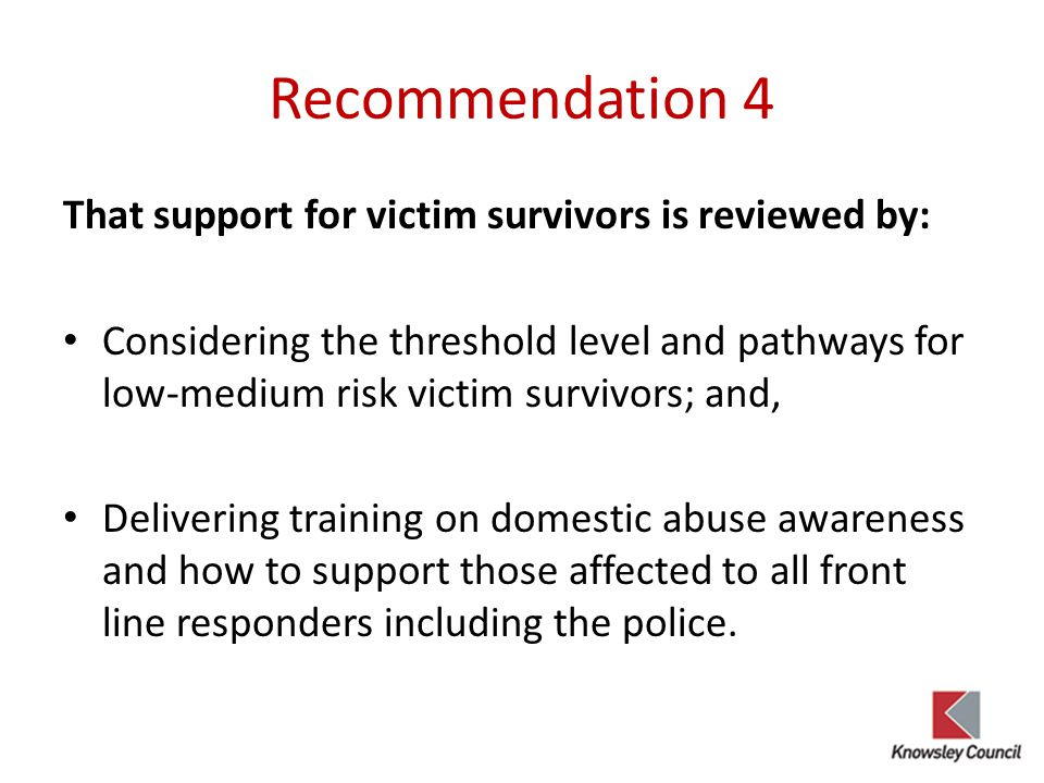 Recommendation 4 That support for victim survivors is reviewed by: