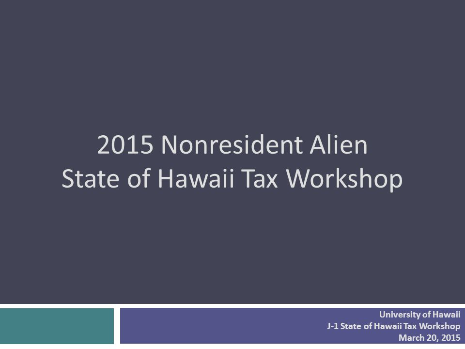 2015 Nonresident Alien State of Hawaii Tax Workshop