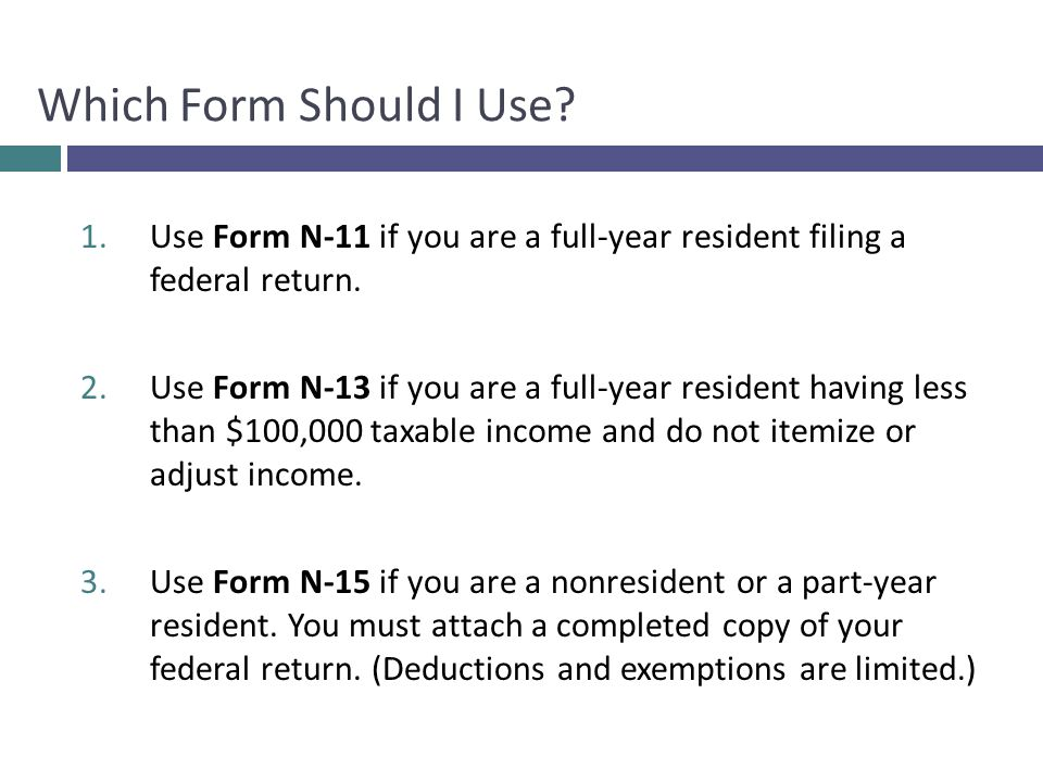 Which Form Should I Use Use Form N-11 if you are a full-year resident filing a federal return.