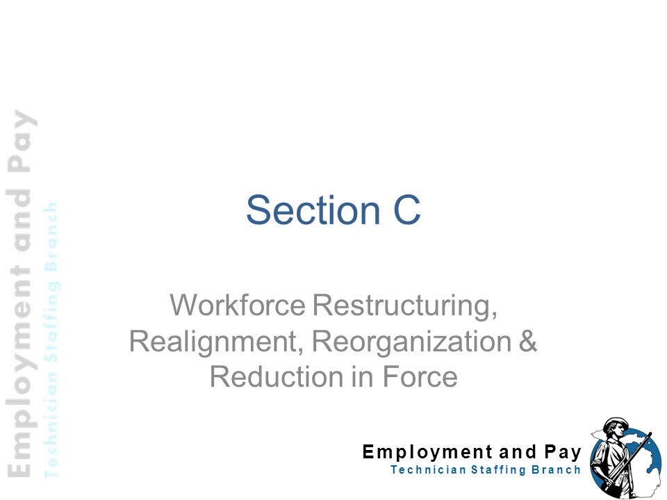 Section C Workforce Restructuring, Realignment, Reorganization & Reduction in Force