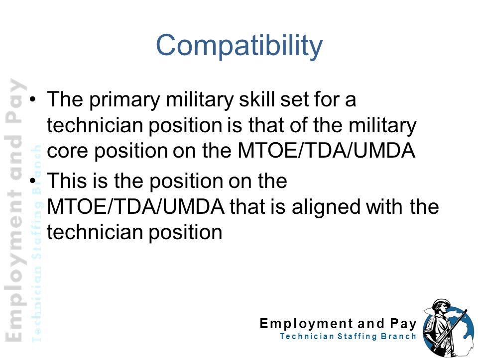 Compatibility The primary military skill set for a technician position is that of the military core position on the MTOE/TDA/UMDA.