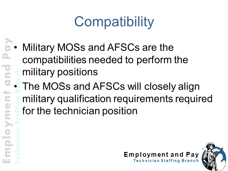 Compatibility Military MOSs and AFSCs are the compatibilities needed to perform the military positions.