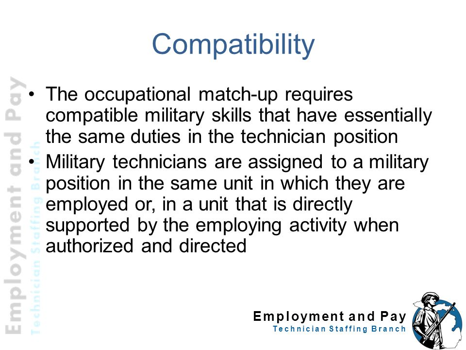 Compatibility The occupational match-up requires compatible military skills that have essentially the same duties in the technician position.