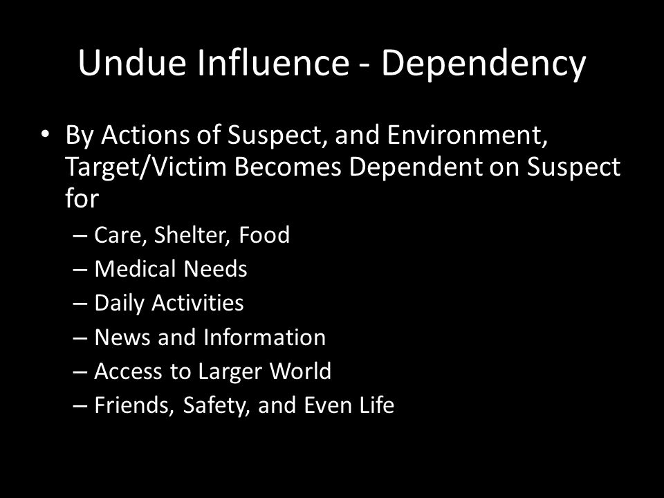 Undue Influence - Dependency