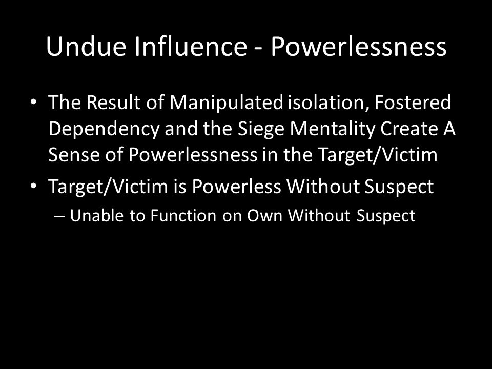 Undue Influence - Powerlessness