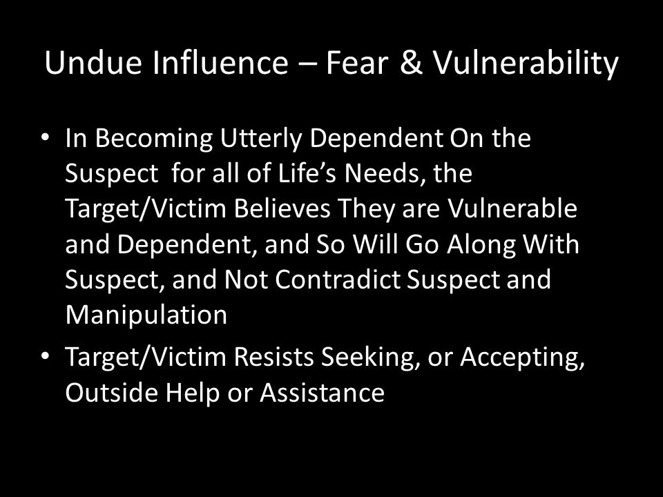 Undue Influence – Fear & Vulnerability