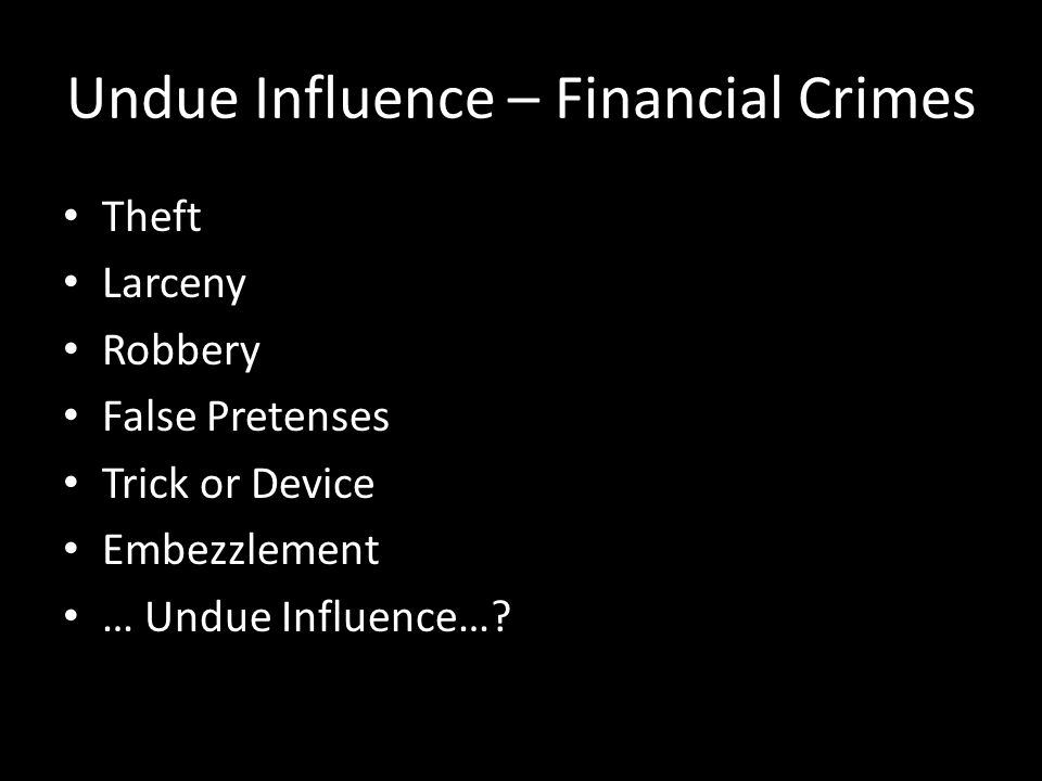 Undue Influence – Financial Crimes