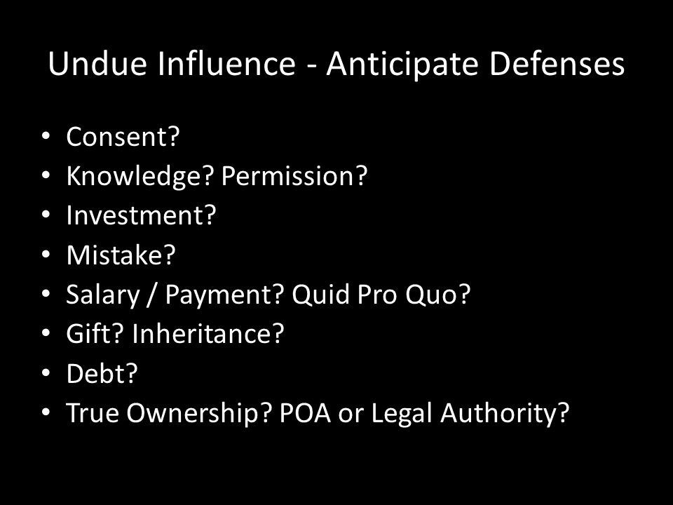 Undue Influence - Anticipate Defenses