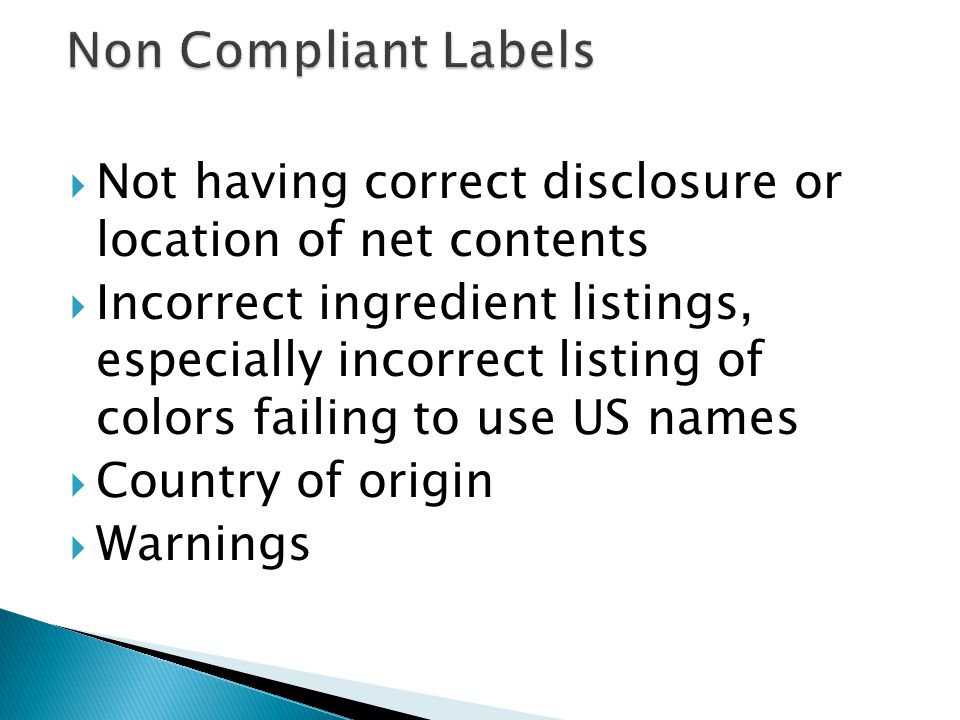 Non Compliant Labels Not having correct disclosure or location of net contents.