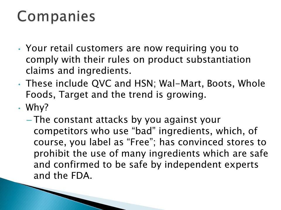 Companies Your retail customers are now requiring you to comply with their rules on product substantiation claims and ingredients.