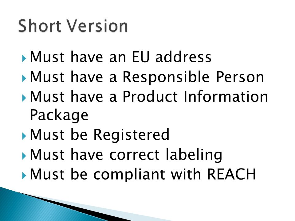 Short Version Must have an EU address Must have a Responsible Person