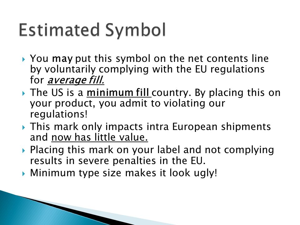 Estimated Symbol You may put this symbol on the net contents line by voluntarily complying with the EU regulations for average fill.