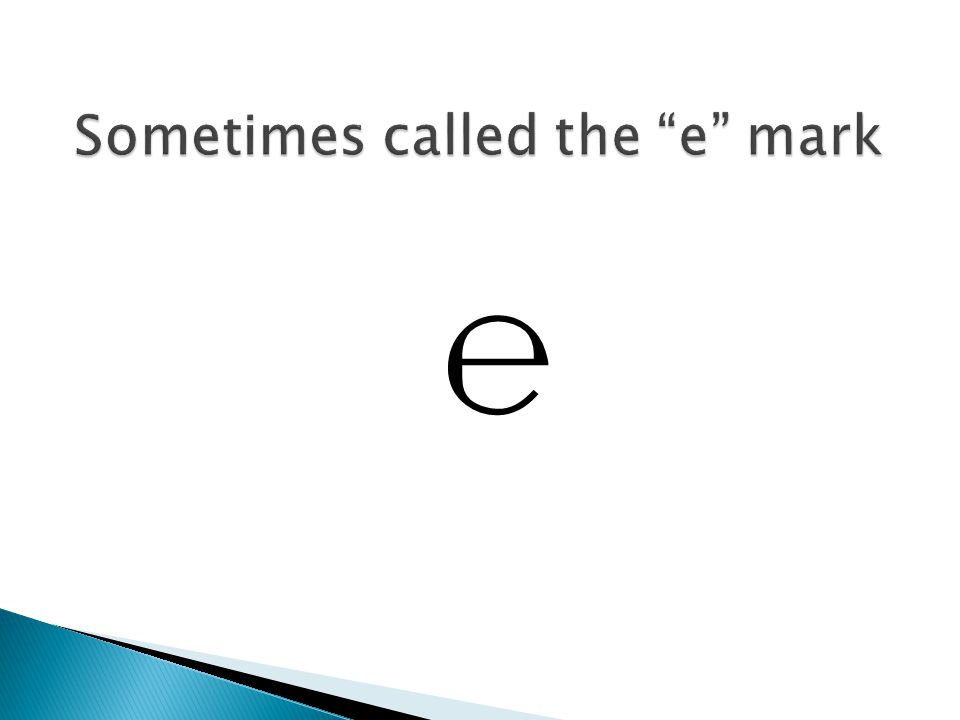 Sometimes called the e mark