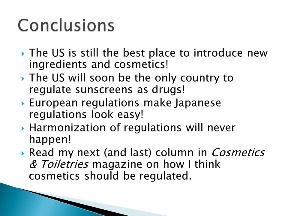 Conclusions The US is still the best place to introduce new ingredients and cosmetics!
