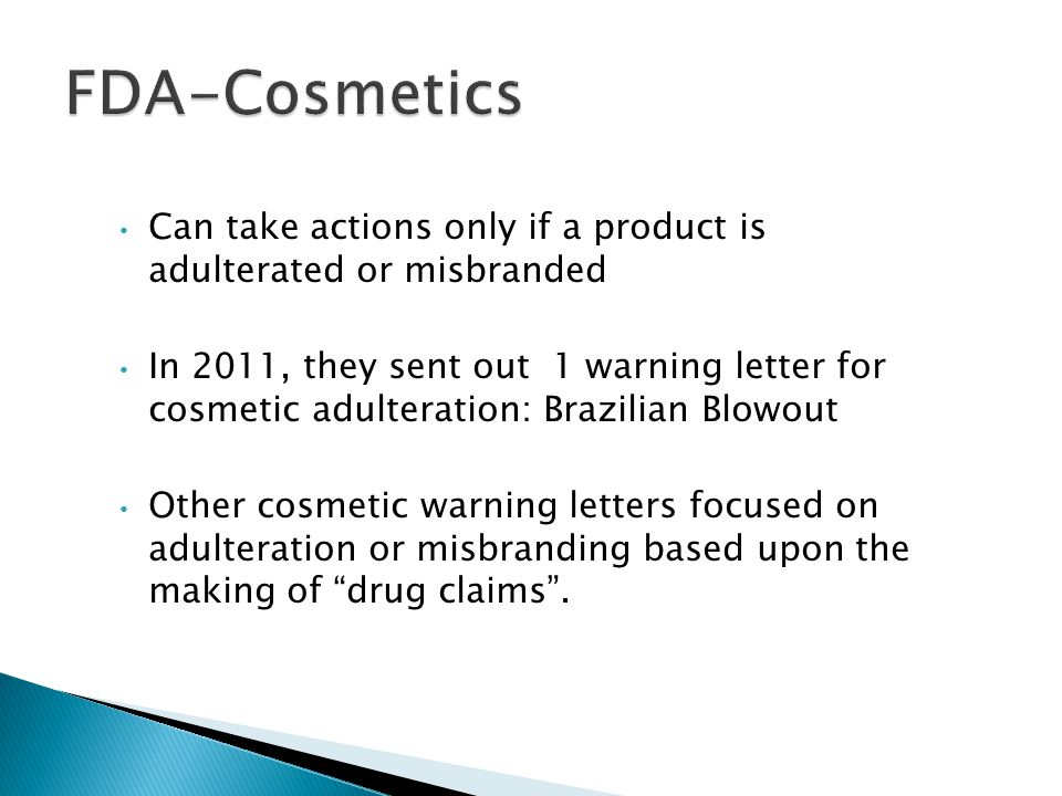FDA-Cosmetics Can take actions only if a product is adulterated or misbranded.