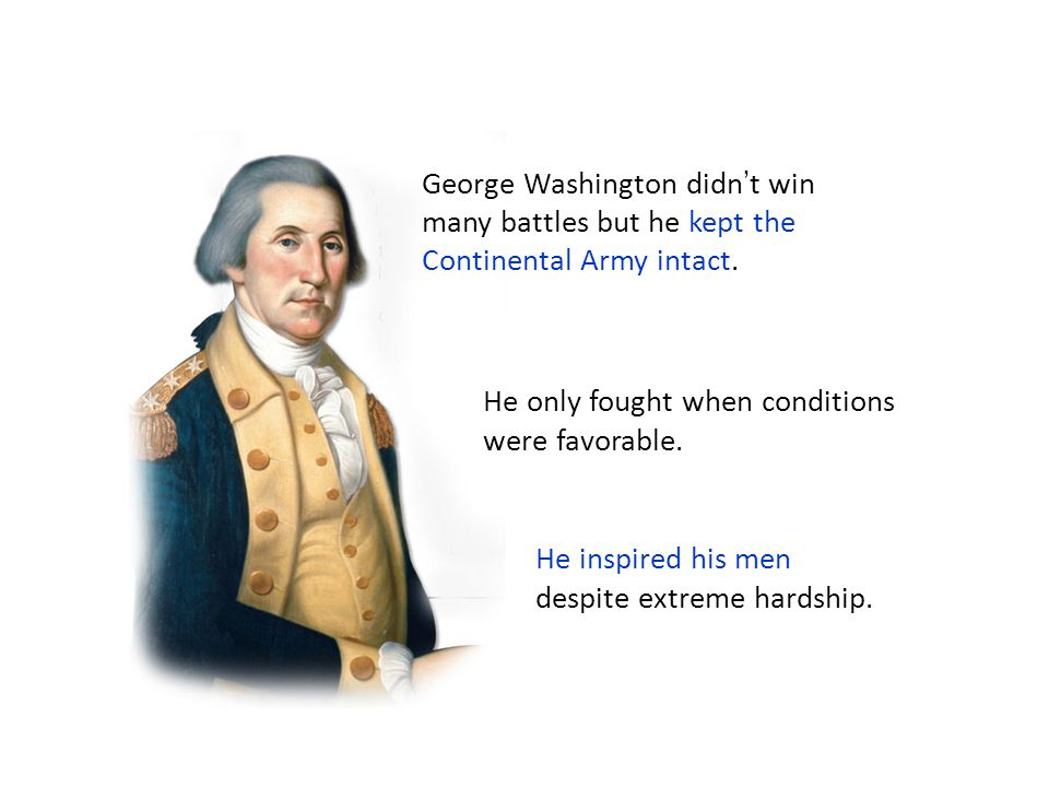 George Washington didn't win many battles but he kept the Continental Army intact.