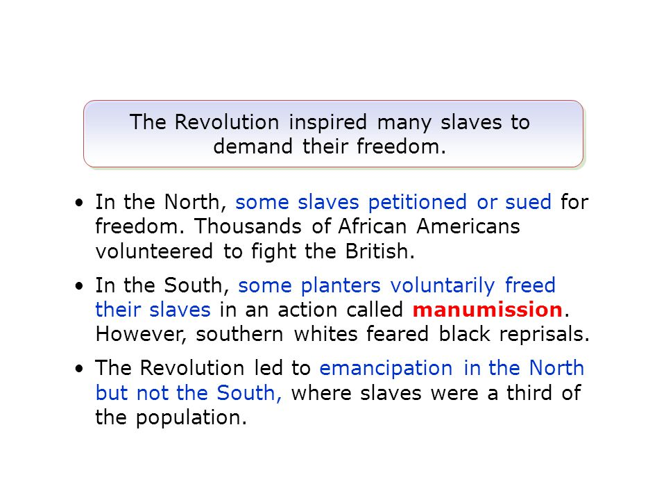 The Revolution inspired many slaves to demand their freedom.